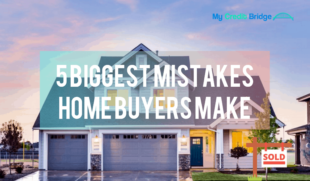 5 Biggest Mistakes Home Buyers Make