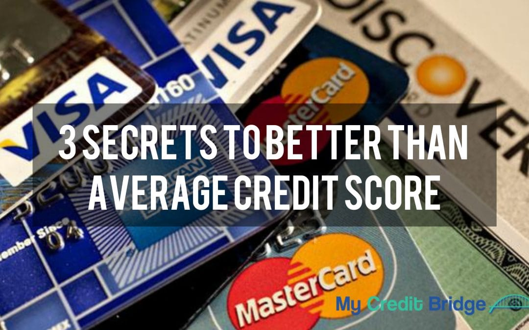 3 Secrets To Better Than Average Credit Score